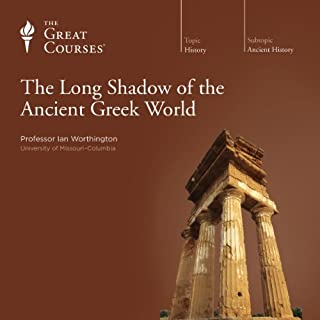 The Long Shadow of the Ancient Greek World                   Written by:                                                                                                                                 The Great Courses,                                                                                        Ian Worthington                               Narrated by:                                                                                                                                 Ian Worthington                      Length: 25 hrs     7 ratings     Overall 4.7