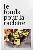 Je fonds pour la raclette: Gris | Carnet de notes humoristique| 150 pages lignées - Format 15,24 x 22,86 cm | Cadeau drôle et original à offrir