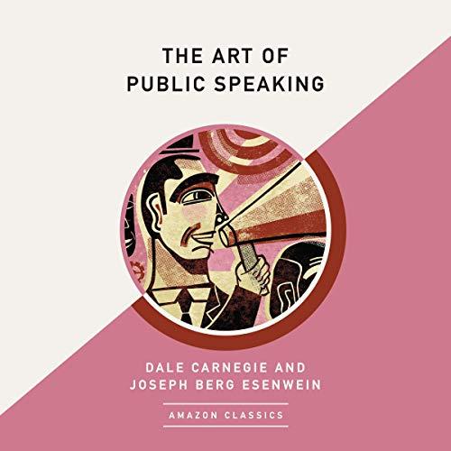 The Art of Public Speaking (AmazonClassics Edition) audiobook cover art