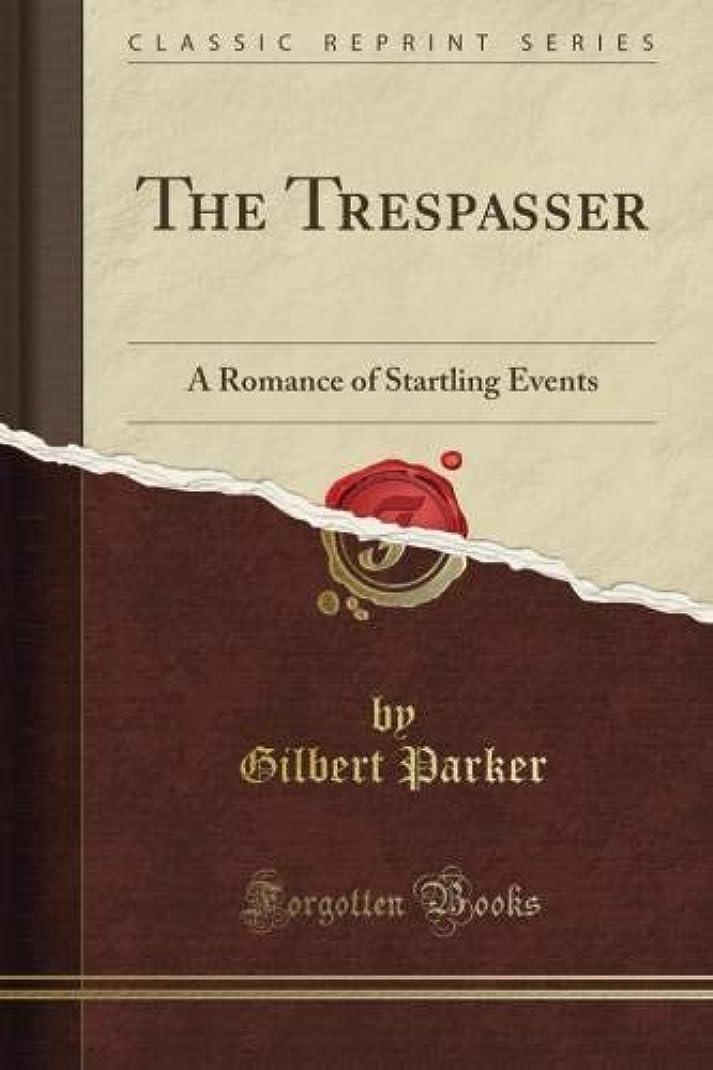 研磨ロバによるとThe Trespasser: A Romance of Startling Events (Classic Reprint)