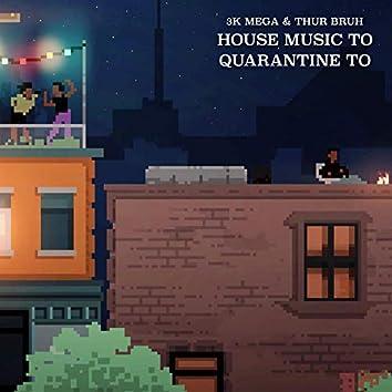 House Music to Quarantine To
