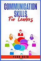 Communication Skills for Leaders: Your Guide to Developing Charisma, Improving Social Intelligence, and Learning How to Talk to Anyone. Practical Strategies from the World's Greatest Leaders. (2021)