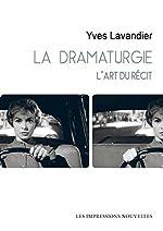 La dramaturgie - L'art du récit : cinéma, théâtre, opéra, radio, télévision, bande dessinée d'Yves Lavandier
