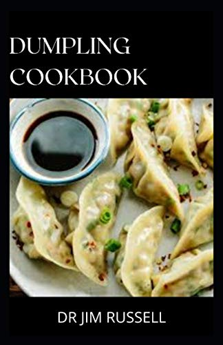 DUMPLING COOKBOOK: The Ultimate Guide To Dumplings, Buns, Noodles and Other Asian