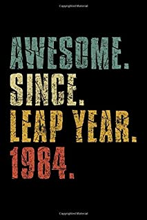 Awesome Since Leap Year 1984: Leap Year Birthday Gift February 29th Birthday 1984 Women Men Boys Girls Gift Lined Notebook...