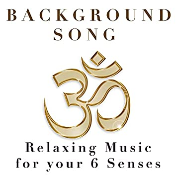 Background Song - Relaxing Music for your 6 Senses