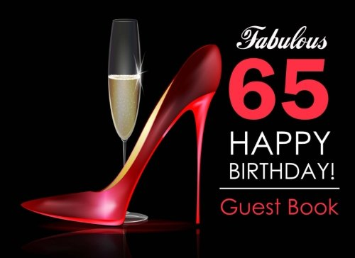 Fabulous 65 Happy Birthday Guest Book: 65th Birthday Guest Book for Women with Red Stilettos & Champagne Cover, Message Book for 65th Birthday Party, Keepsake Gift
