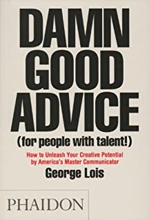 By George Lois - Damn Good Advice (For People with Talent!): How To Unleash Your Creative Potential by America's Master Communicator, George Lois (2.11.2012)
