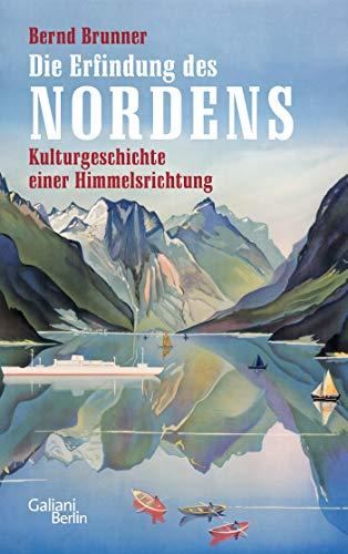 Die Erfindung des Nordens: Kulturgeschichte einer Himmelsrichtung