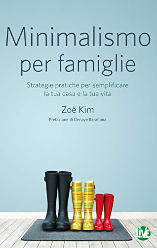 Minimalismo per famiglie. Strategie pratiche per semplificare la tua casa e la tua vita