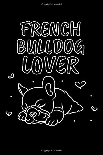 French Bulldog Lover: Wide Ruled French Bulldog Notebook / Journal to Write In your Ideas. Funny Frenchie Art Accessories & Merchandise. French Bulldog Gift Idea for Women, Men & Kids.