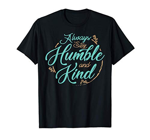 Always Stay Humble and Kind T Shirts About Kindness