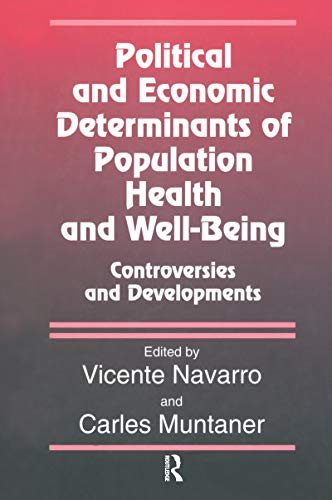 Political And Economic Determinants of Population Health and Well-Being:: Controversies and Developments (Policy, Politics, Health and Medicine Series) (English Edition)