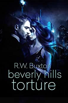 Beverly Hills Torture (An Erin Kingsly Novel Book 2) by [R.W. Buxton]