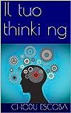 Il tuo thinki ng (Italian Edition)
