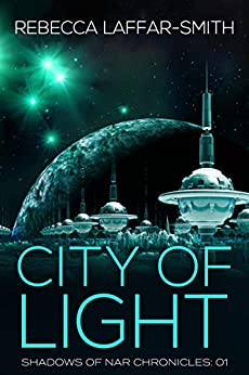 City of Light (Shadows of Nar Chronicles Book 1) by [Rebecca Laffar-Smith]