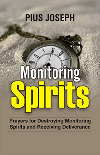 Monitoring Spirits: Prayers for Destroying Monitoring Spirits and Receiving Deliverance (English Edition)
