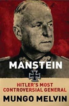 Manstein: Hitler's Greatest General by [Mungo Melvin]