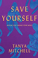 Save Yourself: Before You Change Your Mind