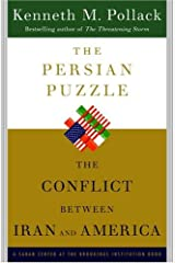 The Persian Puzzle: Deciphering the Twenty-five-Year Conflict Between the United States and Iran Kindle Edition