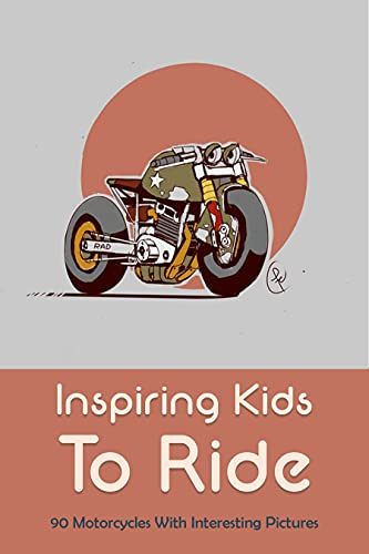 Inspiring Kids To Ride: 90 Motorcycles With Interesting Pictures: Children'S Books About Motorcycles (English Edition)