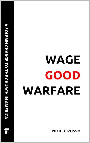 Wage Good Warfare: A Solemn Charge to the Church in America (English Edition)