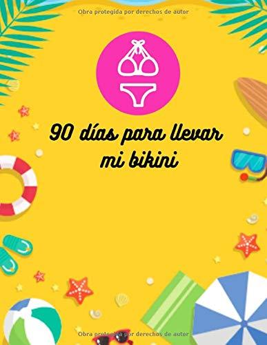 90 días para llevar mi bikini: Diario para recuperar la línea con este diario para registrar su dieta diaria y su actividad física|Cuaderno para ... para seguir su dieta y bajar de peso