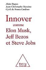 Innover comme Elon Musk, Jeff Bezos et Steve Jobs d'Alain Dupas
