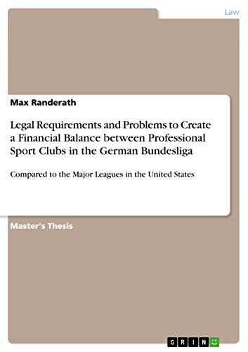 Legal Requirements and Problems to Create a Financial Balance between Professional Sport Clubs in the German Bundesliga: Compared to the Major Leagues in the United States (English Edition)