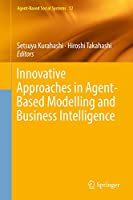 Innovative Approaches in Agent-Based Modelling and Business Intelligence (Agent-Based Social Systems (12))