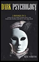 Dark Psychology: 3 Books in 1: A Practical Guide to Influence and Persuade People and Win in Any Situation