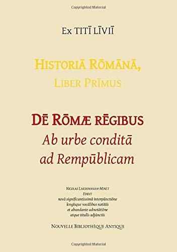 Dē Rōmæ rēgibus: Ab urbe conditā ad Rempūblicam (Historia Rōmāna, Band 1)