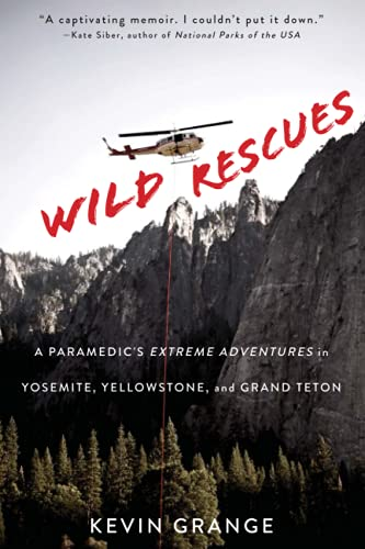 Compare Textbook Prices for Wild Rescues: A Paramedic's Extreme Adventures in Yosemite, Yellowstone, and Grand Teton  ISBN 9781641602006 by Grange, Kevin