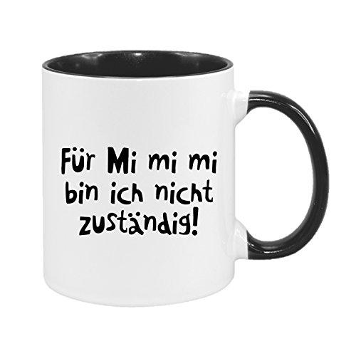 Für Mi mi mi Bin ich Nicht zuständig - hochwertiger Keramik-Kaffeebecher - Cups by t? - Kaffeetasse - Spruchtasse - Tasse mit Spruch - Geschenk