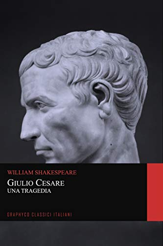 Giulio Cesare. Una Tragedia (Graphyco Classici Italiani)