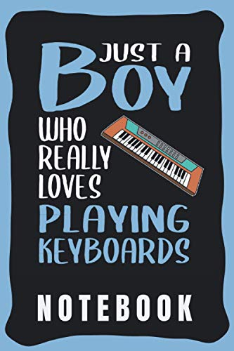 Notebook: Cute Keyboard Notebook for Notebooking - Funny Keyboard Quote: Just A Boy Who Really Loves Playing Keyboards - Small Notebook Wide Ruled - Keyboard gift for Boys and Men.