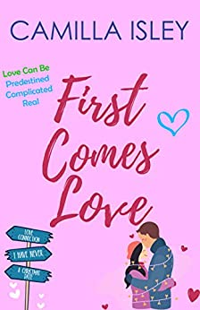 First Comes Love: Box Set Edition Books 1-3 (First Comes Love Collection Book 1) by [Camilla Isley]