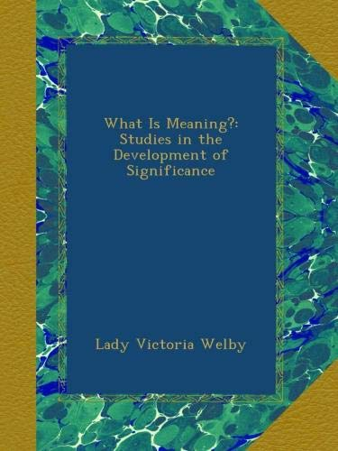 What Is Meaning?: Studies in the Development of Significance