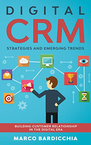 Digital CRM: Strategies and Emerging Trends: Building Customer Relationship in the Digital Era (English Edition)