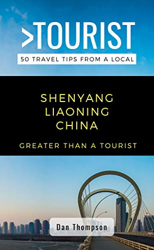 GREATER THAN A TOURIST- SHENYANG LIAONING CHINA: 50 Travel Tips from a Local (English Edition)