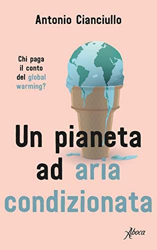 Un pianeta ad aria condizionata. Chi paga il conto del global warming?