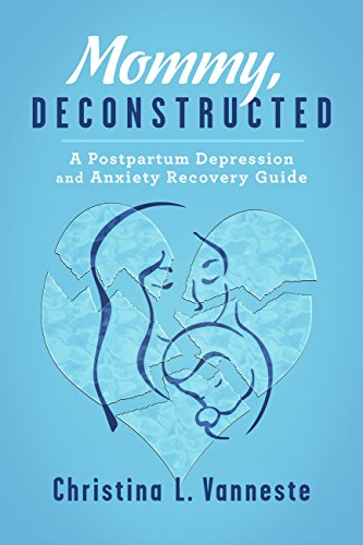 Mommy, Deconstructed:: A Postpartum Depression and Anxiety Recovery Guide by [Christina L. Vanneste]