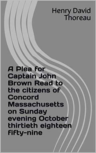 A Plea for Captain John Brown Read to the citizen (English Edition)