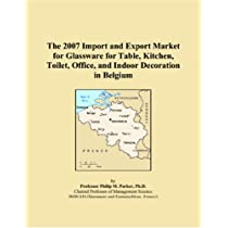 The 2007 Import and Export Market for Glassware for Table, Kitchen, Toilet, Office, and Indoor Decoration in Belgium