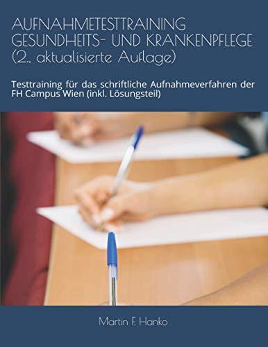 AUFNAHMETESTTRAINING GESUNDHEITS- UND KRANKENPFLEGE (2., aktualisierte Auflage): Testtraining für das schriftliche Aufnahmeverfahren der FH Campus Wien (inkl. Lösungsteil)