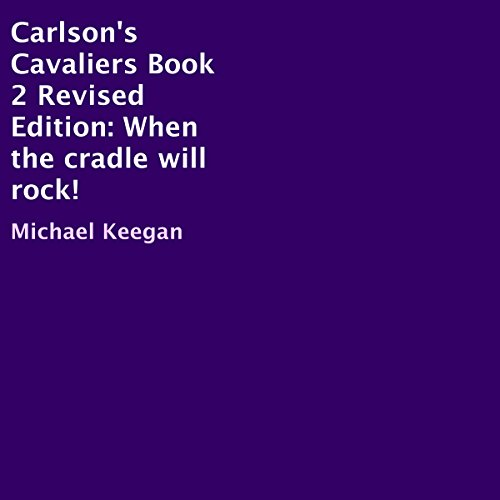Carlson's Cavaliers Book 2 Revised Edition: When the Cradle Will Rock audiobook cover art
