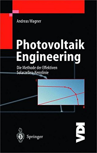 Photovoltaik Engineering: Die Methode der Effektiven Solarzellen-Kennlinie (VDI-Buch)