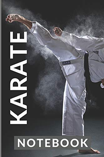 Karate Notebook: My Karate 120 page ruled 6 x 9 notebook jotter bullet journal for notes - grading revision - patterns - training martial arts - I train Karate just for kicks