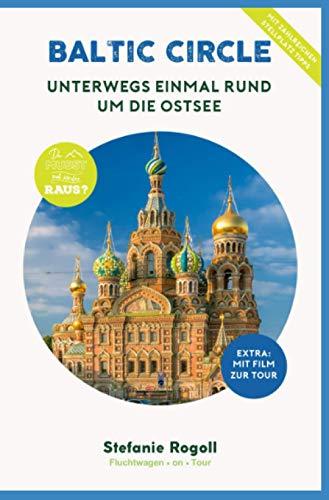 BALTIC CIRCLE - Unterwegs einmal rund um die Ostsee: (Innenteil in Farbe) Du musst mal wieder raus? Komplette Wohnmobil-Tourplanung! 9 Länder - 4000 ... Sehenswürdigkeiten, zahlreiche Bilder