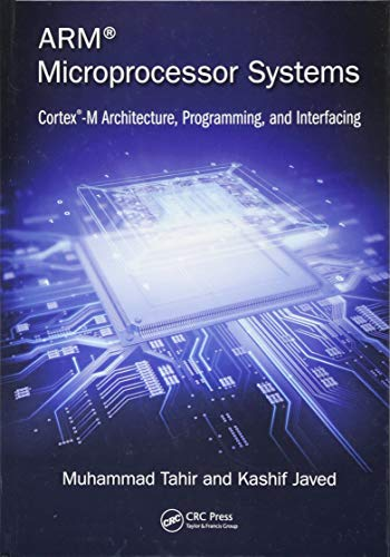 Compare Textbook Prices for ARM Microprocessor Systems: Cortex-M Architecture, Programming, and Interfacing 1 Edition ISBN 9781482259384 by Tahir, Muhammad,Javed, Kashif